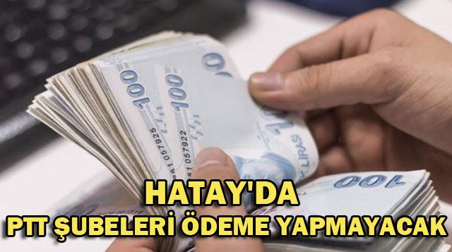 HATAY'DAPTTŞUBELERİ ÖDEME YAPMAYACAK