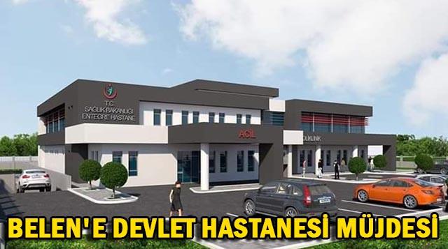 BELEN'E DEVLET HASTANESİ MÜJDESİ
