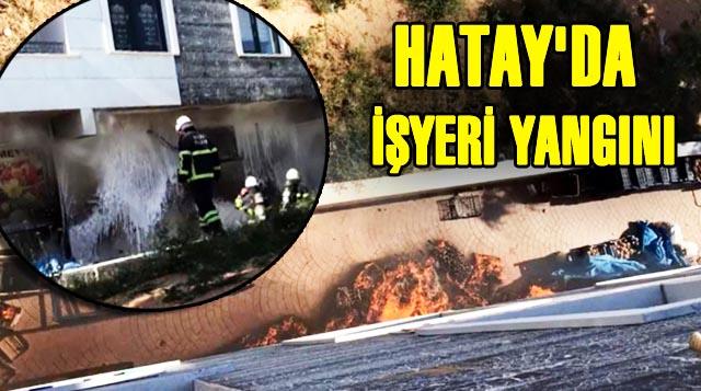 Hatay'da İşyeri Yangını