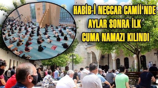Habib-i Neccar Camii'nde Aylar Sonra İlk Cuma Namazı Kılındı