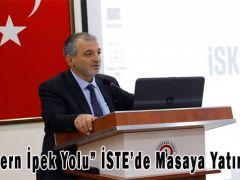 """Modern İpek Yolu"""" İSTE'de Masaya Yatırıldı!"""