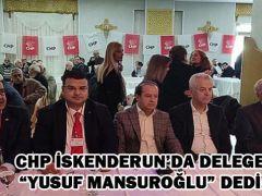"""CHP İskenderun'da Delege, """"Yusuf Mansuroğlu"""" dedi!"""