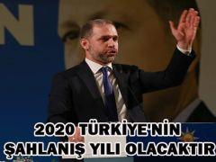 2020 TÜRKİYE'NİN ŞAHLANIŞ YILI OLACAKTIR