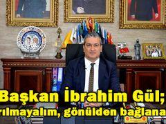 """Başkan İbrahim Gül; """"sarılmayalım, gönülden bağlanalım"""""""