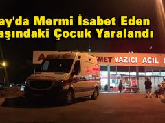 Hatay'da Mermi İsabet Eden 2 Yaşındaki Çocuk Yaralandı