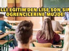 MİLLİ EĞİTİM'DEN LİSE SON SINIF ÖĞRENCİLERİNE MÜJDE!