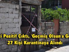 Testi Pozitif Çıktı, 'Geçmiş Olsun'a Gelen 27 Kişi Karantinaya Alındı