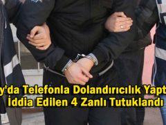 Hatay'da Telefonla Dolandırıcılık Yaptıkları İddia Edilen 4 Zanlı Tutuklandı