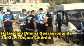 Hatay'daki Dilenci Operasyonunda 33 Kişi İl Dışına Çıkarıldı