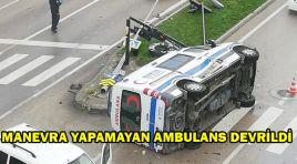 MANEVRA YAPAMAYAN AMBULANS DEVRİLDİ