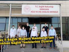 Hatay İl Sağlık Müdürü Hambolat'tan Kırıkhan Sağlık Tesislerine Ziyaret