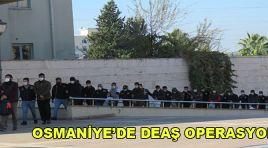 OSMANİYE'DE DEAŞ OPERASYONUNDA 9 KİŞİ TUTUKLANDI.