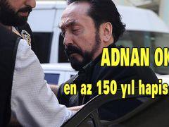 Adnan Oktar'ın 150 yıldan 1365 yıla kadar hapisle cezalandırılması istendi.