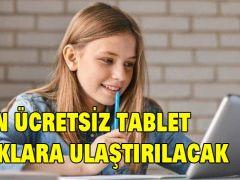 50 BİN ÜCRETSİZ TABLET ÇOCUKLARA ULAŞTIRILACAK