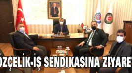 ÖZÇELİK-İŞ SENDİKASINA ZİYARET