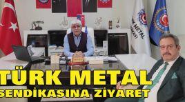 TÜRK METAL SENDİKASINA ZİYARET