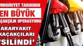 """AKARYAKIT KAÇAKÇILARI """"SİLİNDİ"""""""