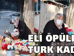 ELİ ÖPÜLESİ TÜRK KADINI
