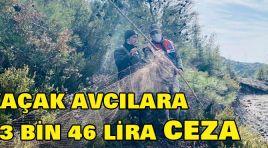 KAÇAK AVCILARA 13 BİN 46 LİRA CEZA!