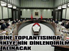 KABİNE TOPLANTISINDA TÜRKİYE'NİN DİNLENDİRİLMESİ ELE ALINACAK