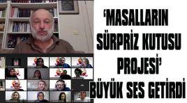 'MASALLARIN SÜRPRİZ KUTUSU PROJESİ'BÜYÜK SES GETİRDİ