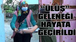 """""""ÜLÜŞ""""GELENEĞİ HAYATA GEÇİRİLDİ"""