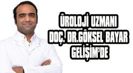 ÜROLOJİ UZMANI DOÇ. DR. GÖKSEL BAYAR GELİŞİM'DE