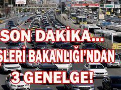 İÇİŞLERİ BAKANLIĞI'NDAN 3 GENELGE!