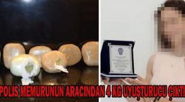 POLİS MEMURUNUN ARACINDAN 4 KG UYUŞTURUCU ÇIKTI!
