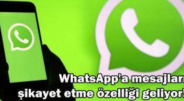 WHATSAPP'A ŞİKAYET ETME ÖZELLİĞİ GELİYOR!