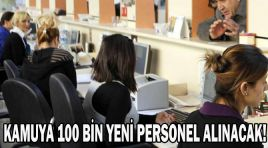 KAMUYA 100 BİN YENİ PERSONEL ALINACAK!