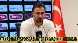 ATAKAŞ HATAYSPOR-GAZİANTEP FK MAÇININ ARDINDAN