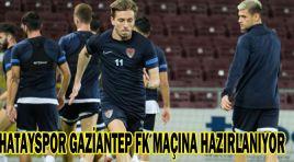 HATAYSPOR GAZİANTEP FK MAÇINA HAZIRLANIYOR